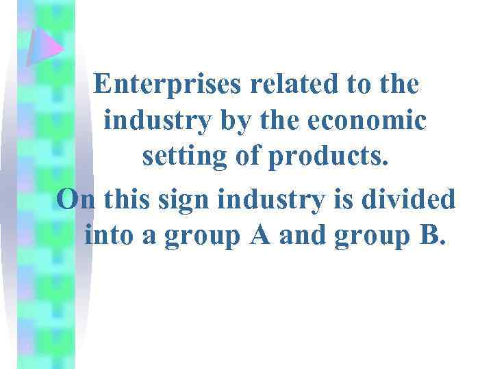 Enterprises related to the industry by the economic setting of products. On this sign