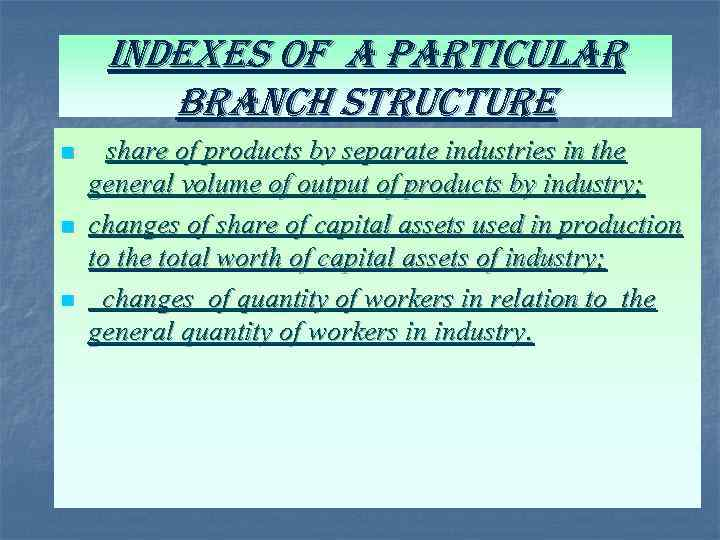 indexes of a particular branch structure n n n share of products by separate