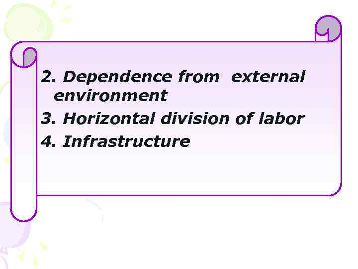2. Dependence from external environment 3. Horizontal division of labor 4. Infrastructure