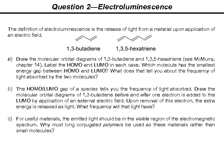 Question 2—Electroluminescence The definition of electroluminescence is the release of light from a material