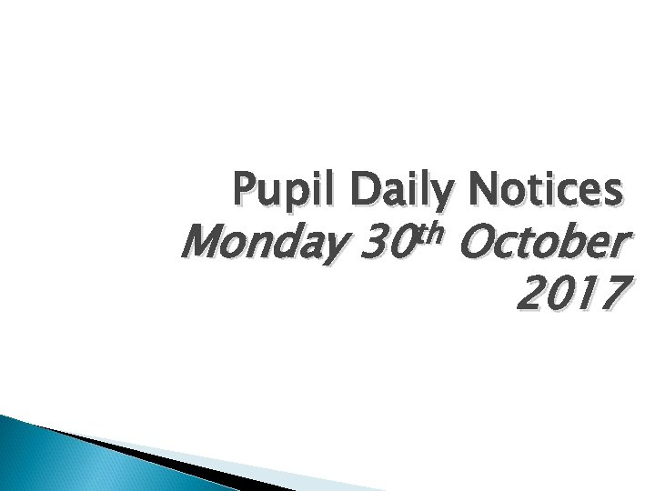 Pupil Daily Notices Monday th 30 October 2017