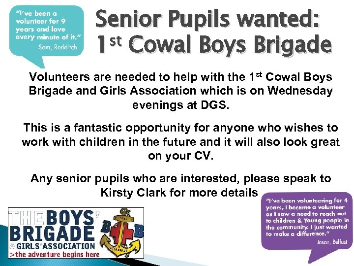 Senior Pupils wanted: 1 st Cowal Boys Brigade Volunteers are needed to help with