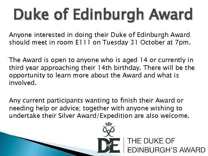 Duke of Edinburgh Award Anyone interested in doing their Duke of Edinburgh Award should