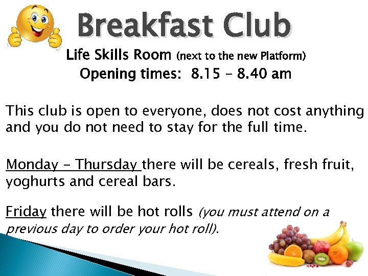 Breakfast Club Life Skills Room (next to the new Platform) Opening times: 8. 15
