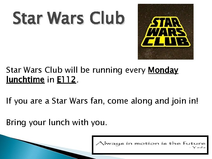 Star Wars Club will be running every Monday lunchtime in E 112. If you