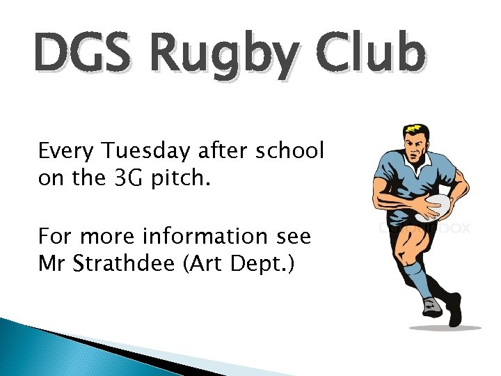 DGS Rugby Club Every Tuesday after school on the 3 G pitch. For more