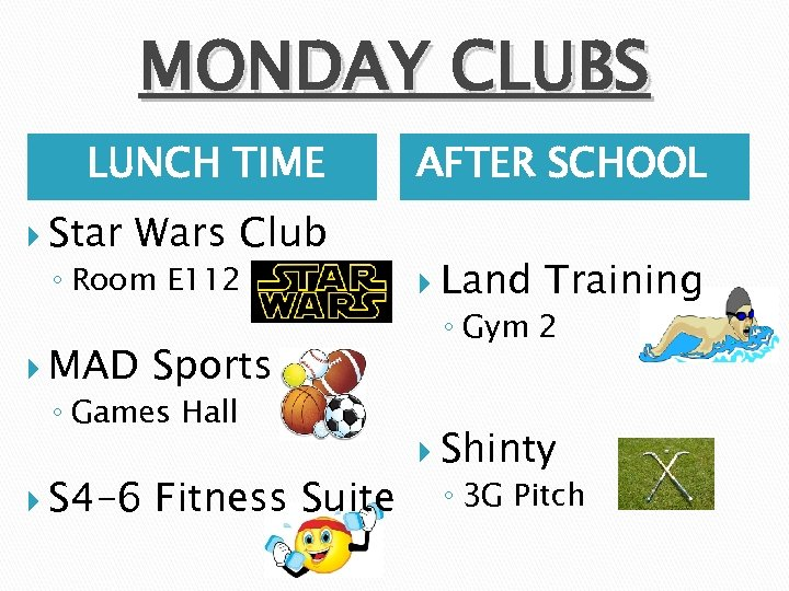 MONDAY CLUBS LUNCH TIME Star Wars Club ◦ Room E 112 MAD Sports ◦