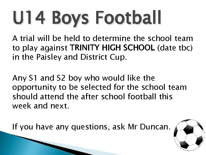 U 14 Boys Football A trial will be held to determine the school team