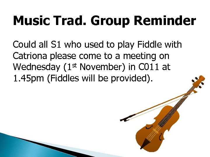Music Trad. Group Reminder Could all S 1 who used to play Fiddle with
