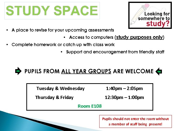 STUDY SPACE • A place to revise for your upcoming assessments • Access to