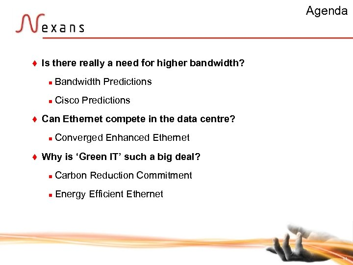 Agenda t Is there really a need for higher bandwidth? n n t Bandwidth