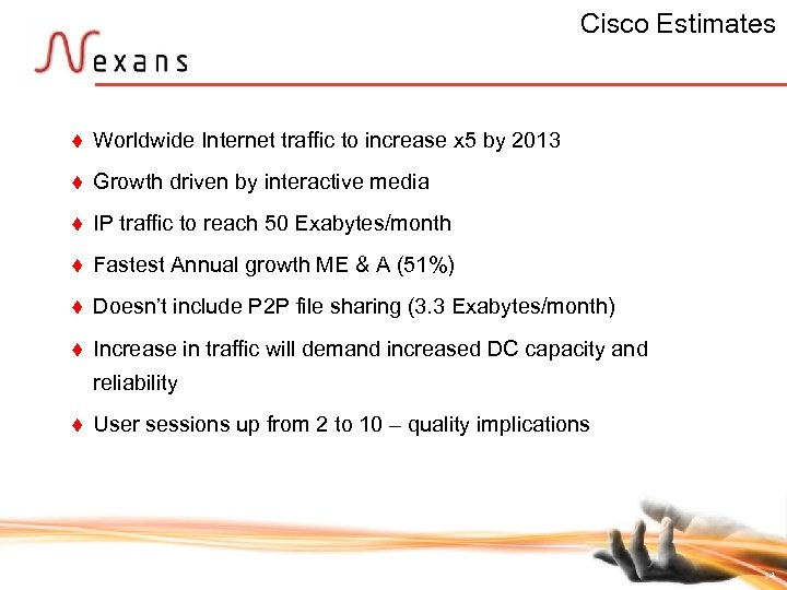 Cisco Estimates t Worldwide Internet traffic to increase x 5 by 2013 t Growth