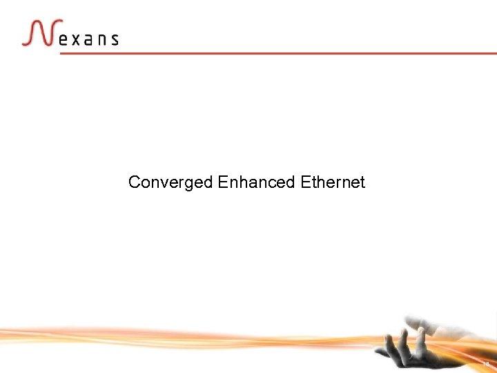 Converged Enhanced Ethernet 18