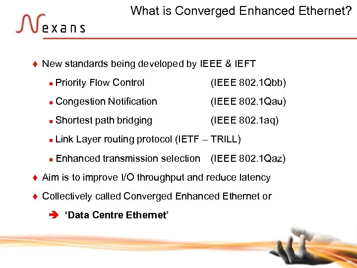 What is Converged Enhanced Ethernet? t New standards being developed by IEEE & IEFT