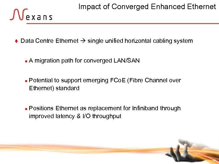 Impact of Converged Enhanced Ethernet t Data Centre Ethernet single unified horizontal cabling system