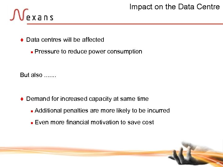 Impact on the Data Centre t Data centres will be affected n Pressure to