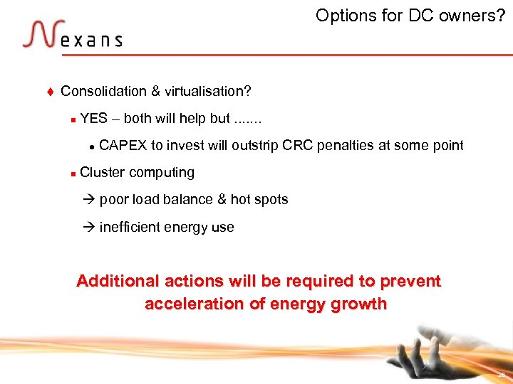 Options for DC owners? t Consolidation & virtualisation? n YES – both will help