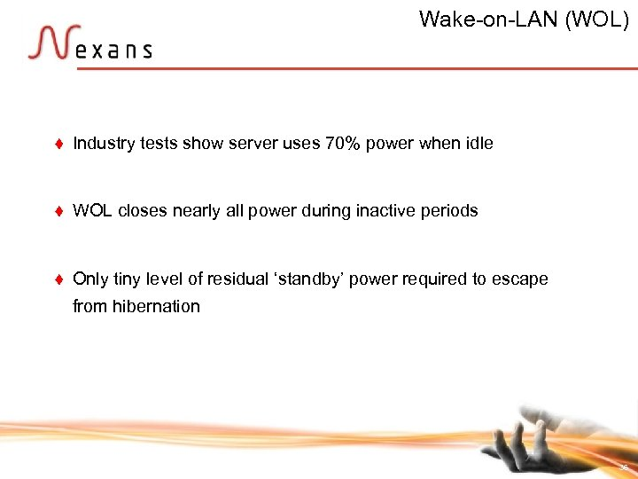 Wake-on-LAN (WOL) t Industry tests show server uses 70% power when idle t WOL