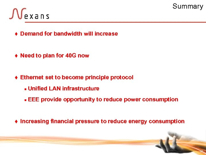 Summary t Demand for bandwidth will increase t Need to plan for 40 G