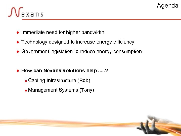 Agenda t Immediate need for higher bandwidth t Technology designed to increase energy efficiency