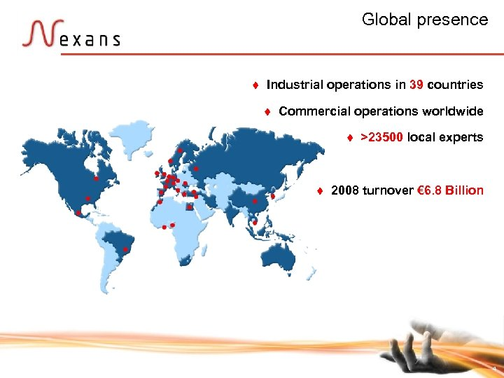 Global presence t Industrial operations in 39 countries t Commercial operations worldwide t t