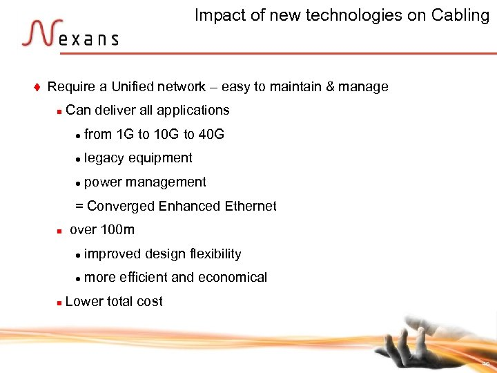 Impact of new technologies on Cabling t Require a Unified network – easy to