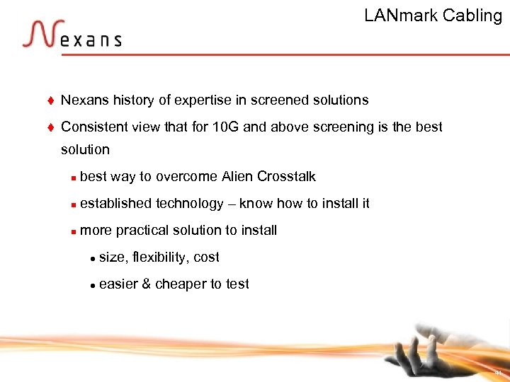 LANmark Cabling t Nexans history of expertise in screened solutions t Consistent view that