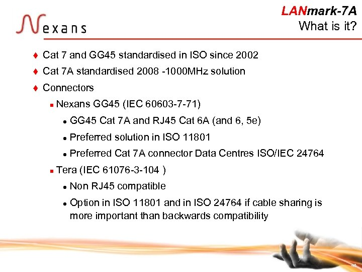LANmark-7 A What is it? t Cat 7 and GG 45 standardised in ISO