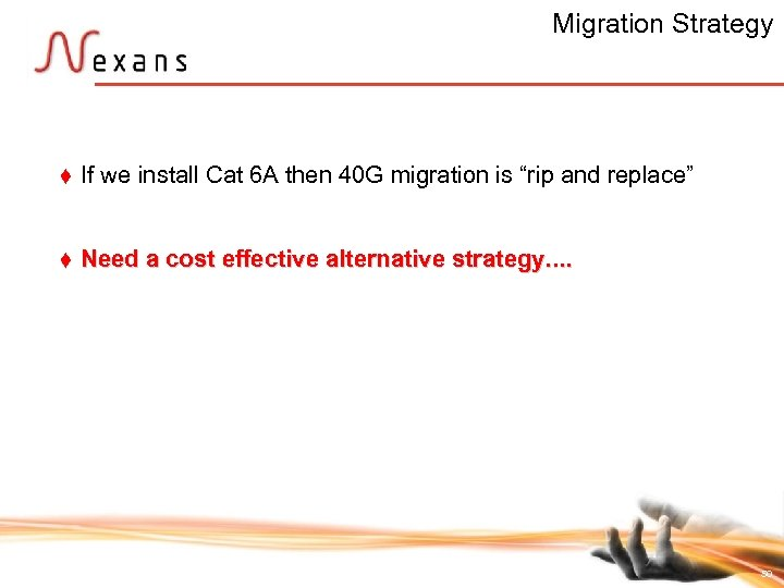 Migration Strategy t If we install Cat 6 A then 40 G migration is