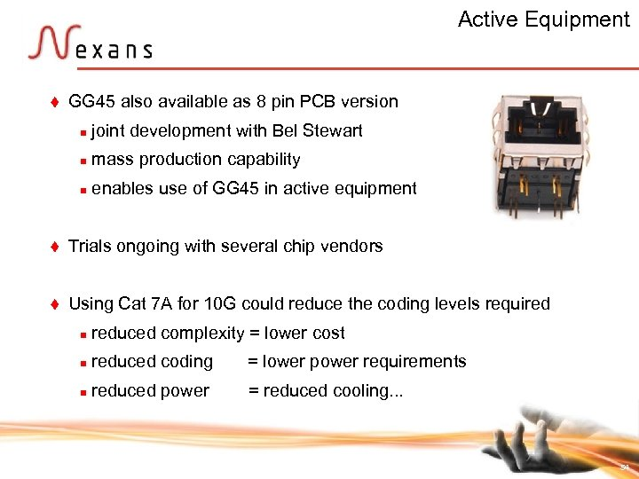 Active Equipment t GG 45 also available as 8 pin PCB version n n