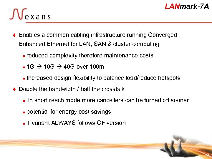 LANmark-7 A t Enables a common cabling infrastructure running Converged Enhanced Ethernet for LAN,