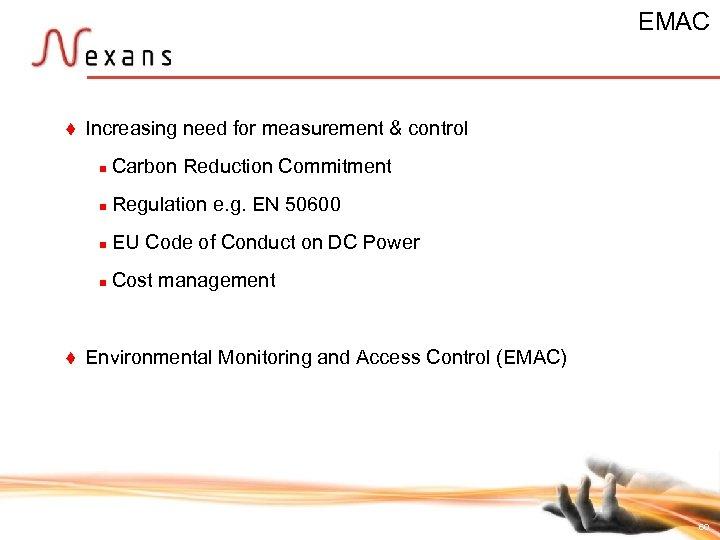EMAC t Increasing need for measurement & control n n Regulation e. g. EN