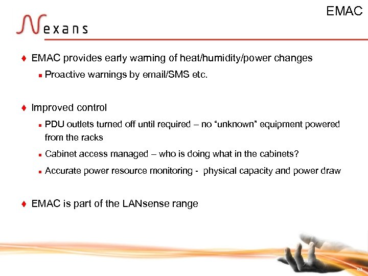 EMAC t EMAC provides early warning of heat/humidity/power changes n t Proactive warnings by