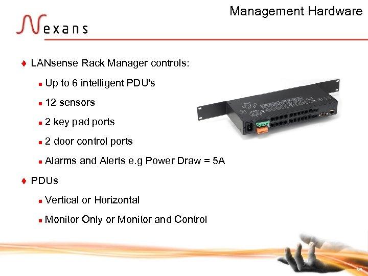 Management Hardware t LANsense Rack Manager controls: n n 12 sensors n 2 key