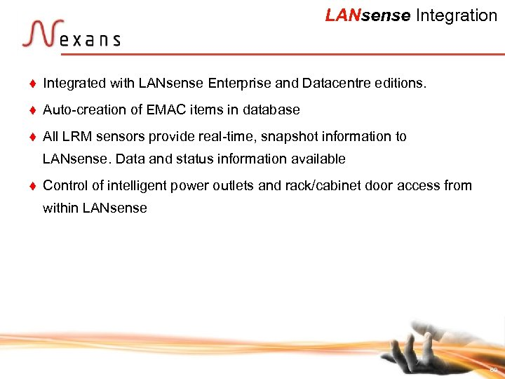 LANsense Integration t Integrated with LANsense Enterprise and Datacentre editions. t Auto-creation of EMAC