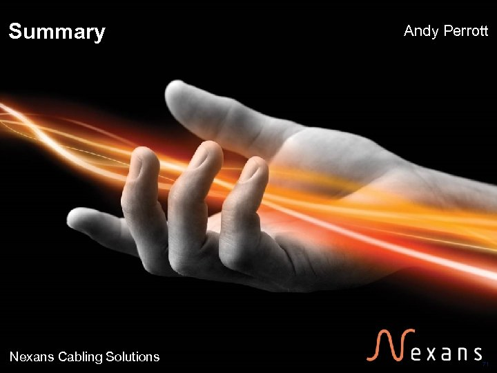 Summary Nexans Cabling Solutions Andy Perrott 71