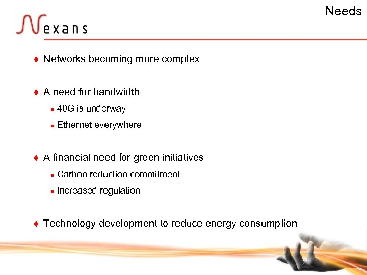 Needs t Networks becoming more complex t A need for bandwidth n n t