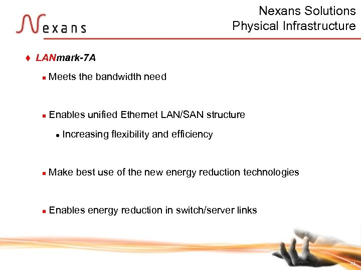 Nexans Solutions Physical Infrastructure t LANmark-7 A n Meets the bandwidth need n Enables