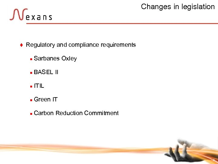 Changes in legislation t Regulatory and compliance requirements n Sarbanes Oxley n BASEL II