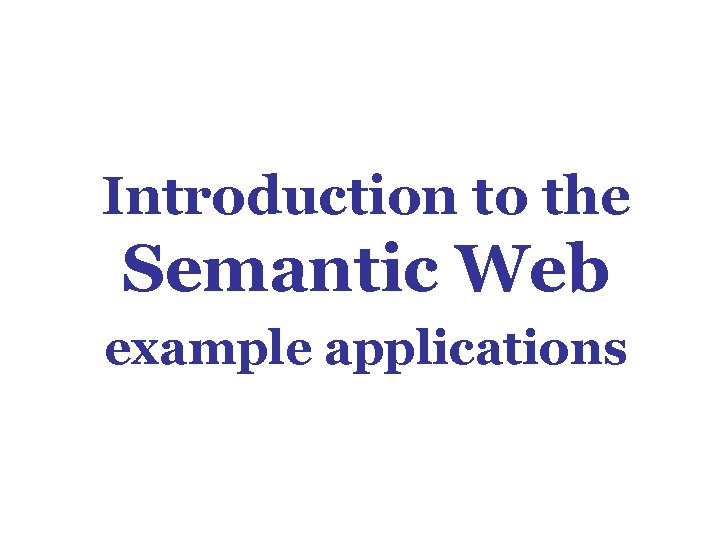 Introduction to the Semantic Web example applications