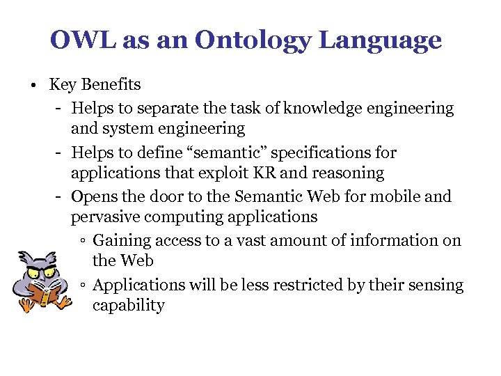 OWL as an Ontology Language • Key Benefits - Helps to separate the task