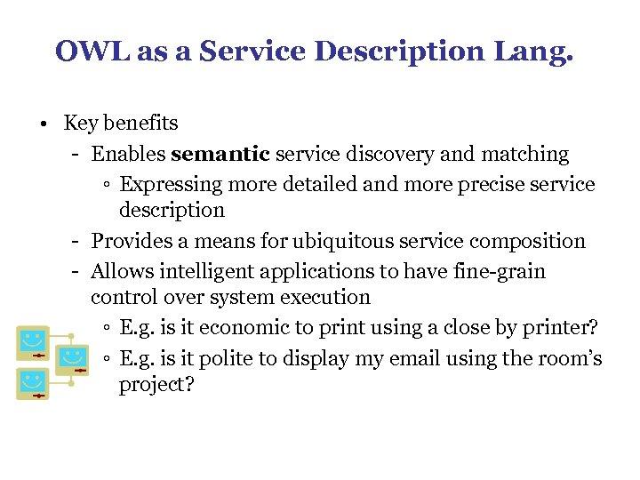 OWL as a Service Description Lang. • Key benefits - Enables semantic service discovery