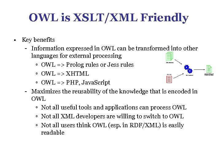 OWL is XSLT/XML Friendly • Key benefits - Information expressed in OWL can be