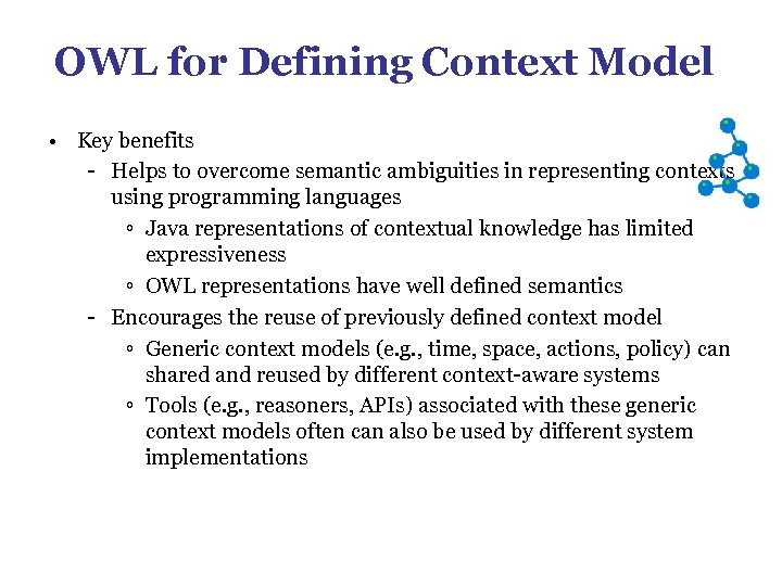 OWL for Defining Context Model • Key benefits - Helps to overcome semantic ambiguities