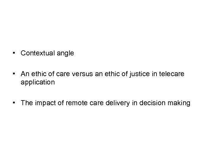 • Contextual angle • An ethic of care versus an ethic of justice