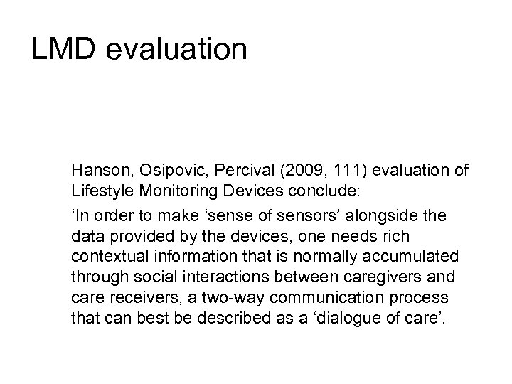 LMD evaluation Hanson, Osipovic, Percival (2009, 111) evaluation of Lifestyle Monitoring Devices conclude: 'In