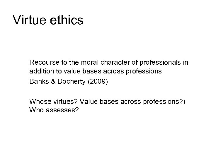 Virtue ethics Recourse to the moral character of professionals in addition to value bases