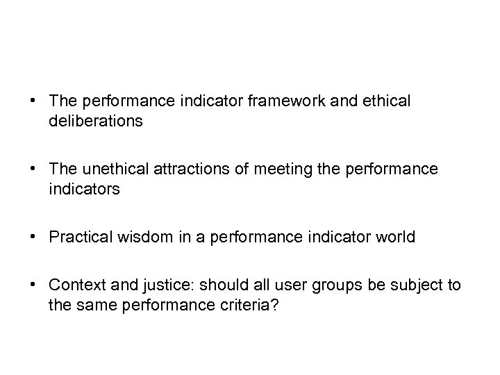 • The performance indicator framework and ethical deliberations • The unethical attractions of