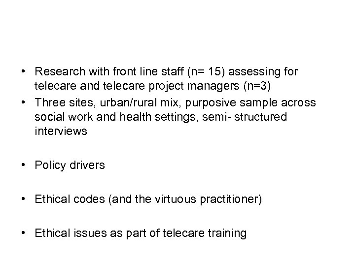 • Research with front line staff (n= 15) assessing for telecare and telecare