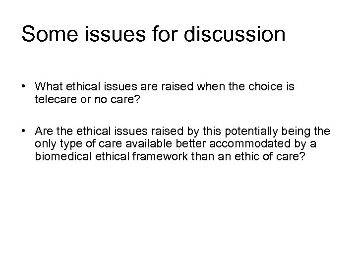 Some issues for discussion • What ethical issues are raised when the choice is